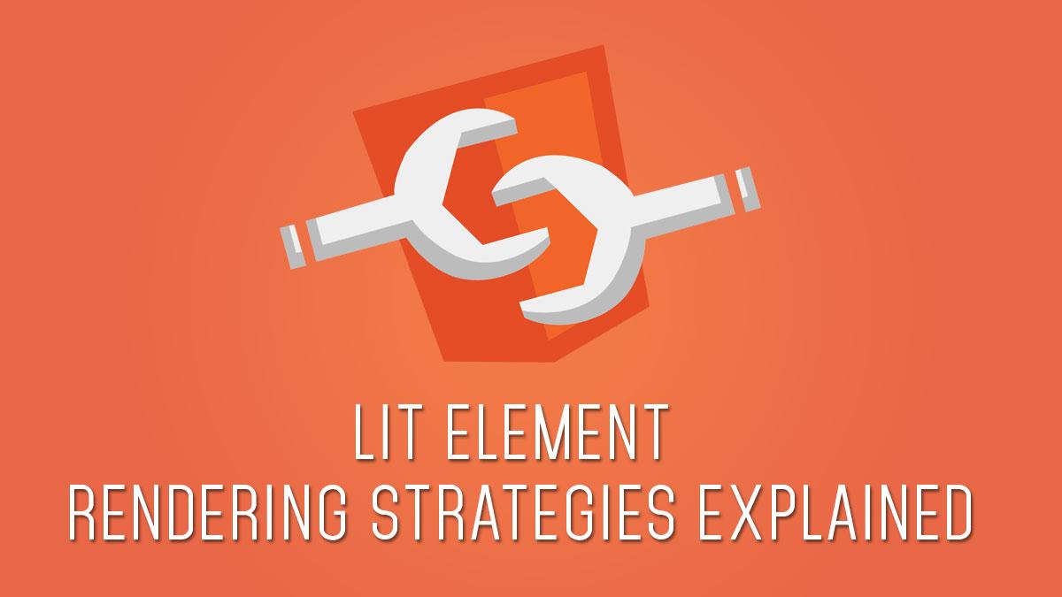 Lit Element rendering strategies explained // Julien Renaux Blog